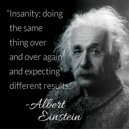Einstein Quote On Insanity Insanity Is Doing The Same Thing, Over And Over Again, But Expecting